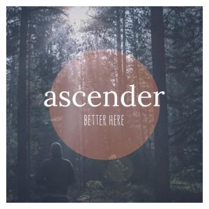 Ascender - Better Here