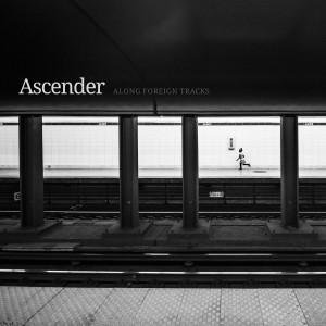 Ascender - Along Foreign Tracks